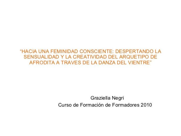 """"""" HACIA UNA FEMINIDAD CONSCIENTE: DESPERTANDO LA SENSUALIDAD Y LA CREATIVIDAD DEL ARQUETIPO DE AFRODITA A TRAVES DE LA DAN..."""