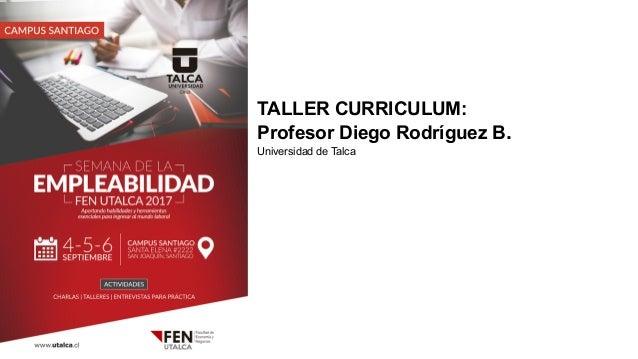 TALLER CURRICULUM: Profesor Diego Rodríguez B. Universidad de Talca