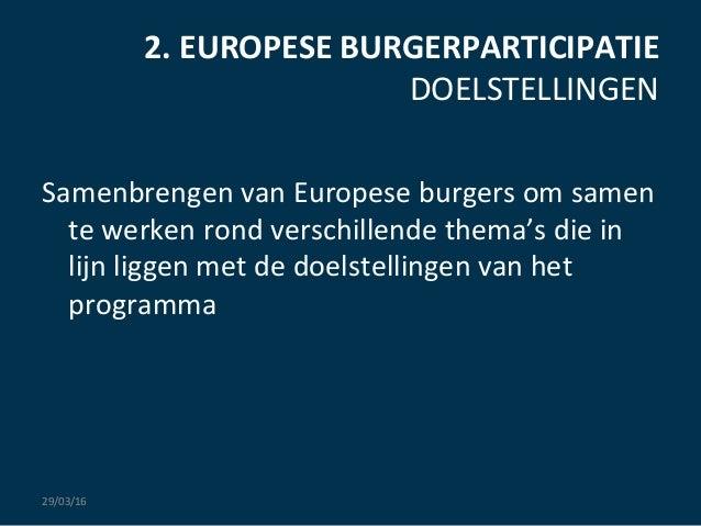 2.  EUROPESE  BURGERPARTICIPATIE   DOELSTELLINGEN   Samenbrengen  van  Europese  burgers  om  samen   ...