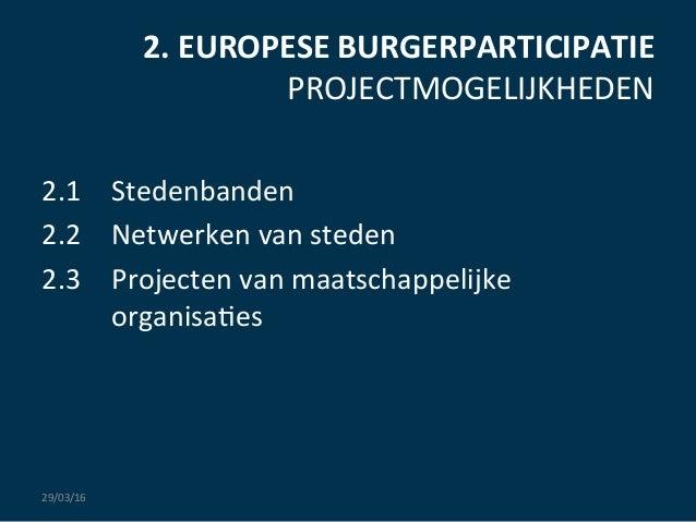 2.  EUROPESE  BURGERPARTICIPATIE   PROJECTMOGELIJKHEDEN   2.1     Stedenbanden   2.2   Netwerken  van  ...
