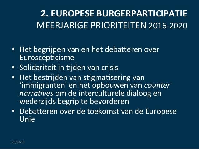 2.  EUROPESE  BURGERPARTICIPATIE   MEERJARIGE  PRIORITEITEN  2016-‐2020   • Het  begrijpen  van  en  ...