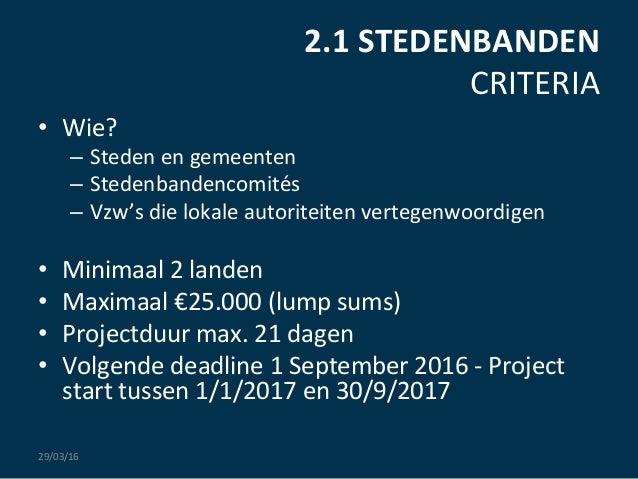 2.1  STEDENBANDEN   CRITERIA   • Wie?   – Steden  en  gemeenten   – Stedenbandencomités   – Vzw's  d...