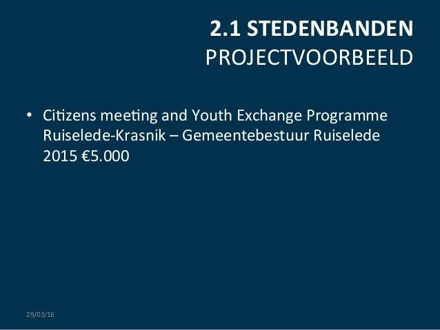 2.1  STEDENBANDEN   PROJECTVOORBEELD   • Ci:zens  mee:ng  and  Youth  Exchange  Programme   Ruiselede-...