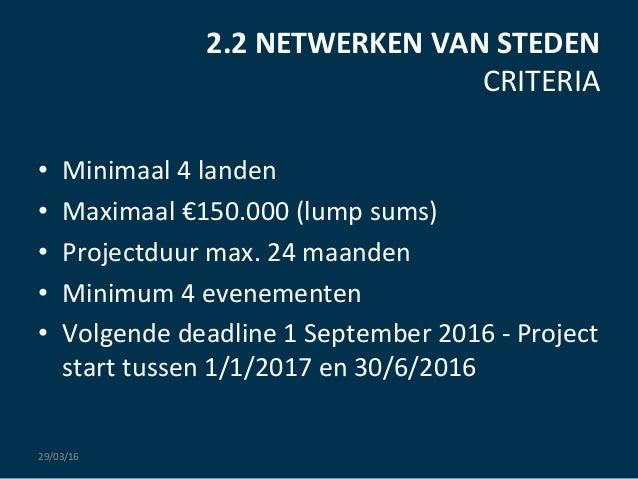 2.2  NETWERKEN  VAN  STEDEN   CRITERIA      • Minimaal  4  landen   • Maximaal  €150.000  (lump  ...