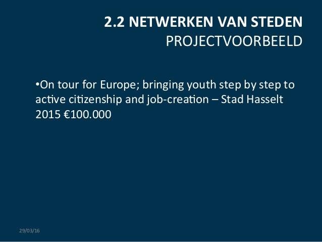 2.2  NETWERKEN  VAN  STEDEN   PROJECTVOORBEELD      •On  tour  for  Europe;  bringing  youth  ste...