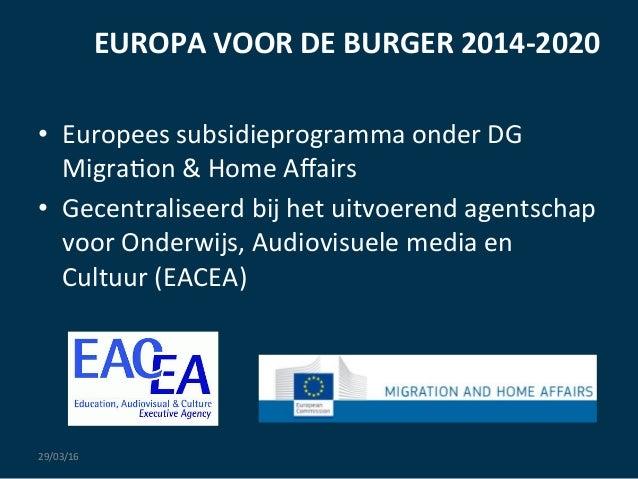EUROPA  VOOR  DE  BURGER  2014-‐2020      • Europees  subsidieprogramma  onder  DG   Migra:on  & ...