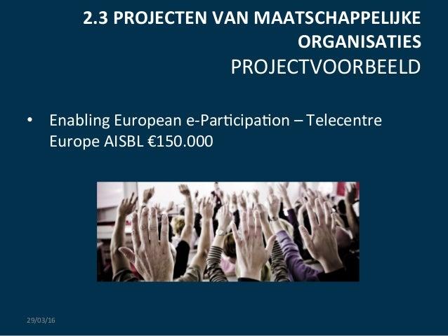 2.3  PROJECTEN  VAN  MAATSCHAPPELIJKE   ORGANISATIES   PROJECTVOORBEELD   • Enabling  European  e-‐Par:c...
