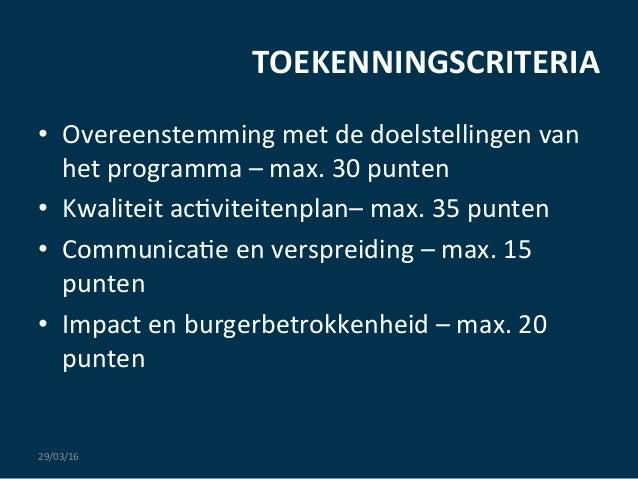 TOEKENNINGSCRITERIA   • Overeenstemming  met  de  doelstellingen  van   het  programma  –  max.  30 ...