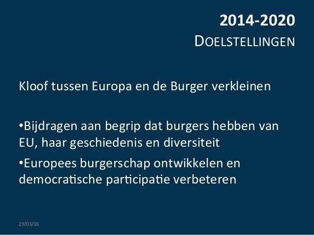 2014-‐2020   DOELSTELLINGEN      Kloof  tussen  Europa  en  de  Burger  verkleinen      •Bijdragen...