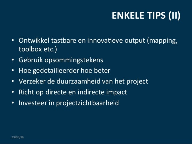 ENKELE  TIPS  (II)   29/03/16   • Ontwikkel  tastbare  en  innova:eve  output  (mapping,   toolbox  ...