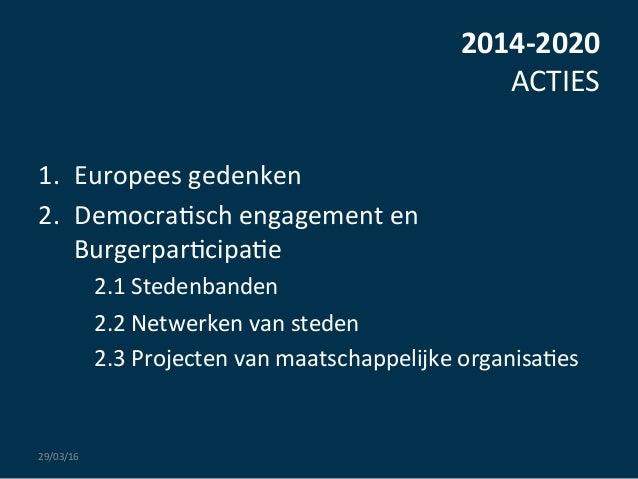 2014-‐2020   ACTIES   1. Europees  gedenken   2. Democra:sch  engagement  en   Burgerpar:cipa:e   2.1 ...