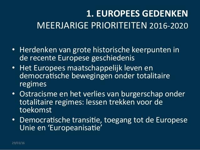 1.  EUROPEES  GEDENKEN   MEERJARIGE  PRIORITEITEN  2016-‐2020   • Herdenken  van  grote  historische ...