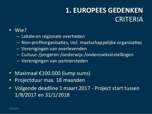 1.  EUROPEES  GEDENKEN   CRITERIA   • Wie?   – Lokale  en  regionale  overheden   – Non-‐profitorgani...
