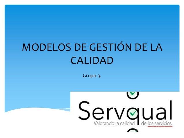 MODELOS DE GESTIÓN DE LA CALIDAD Grupo 3.