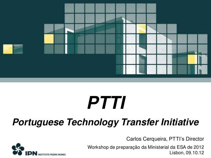 PTTIPortuguese Technology Transfer Initiative                                 Carlos Cerqueira, PTTI's Director           ...