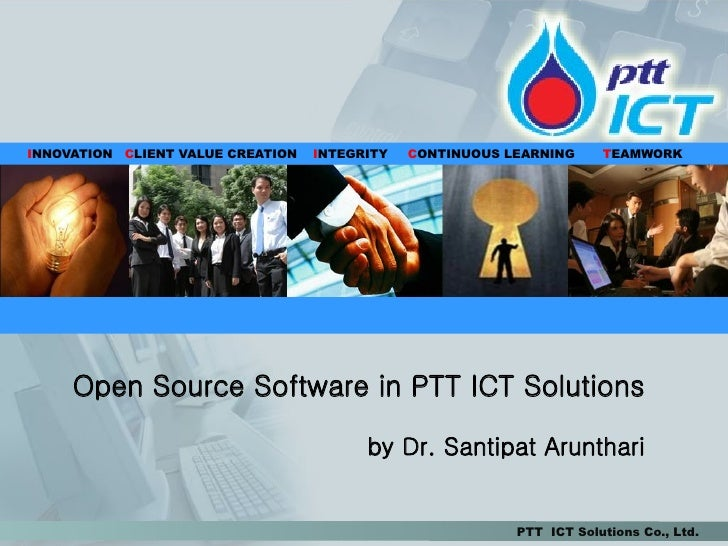 INNOVATION CLIENT VALUE CREATION   INTEGRITY   CONTINUOUS LEARNING     TEAMWORK          Open Source Software in PTT ICT S...