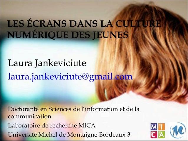 LES ÉCRANS DANS LA CULTURENUMÉRIQUE DES JEUNESLaura Jankeviciutelaura.jankeviciute@gmail.comDoctorante en Sciences de l'in...
