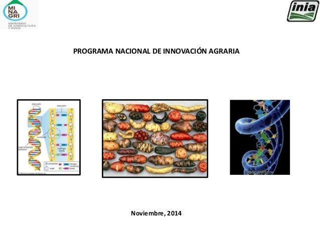PROGRAMA NACIONAL DE INNOVACIÓN AGRARIA Noviembre, 2014