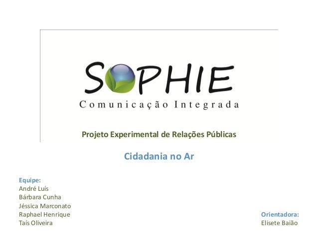 Projeto Experimental de Relações Públicas Cidadania no Ar Equipe: André Luís Bárbara Cunha Jéssica Marconato Raphael Henri...