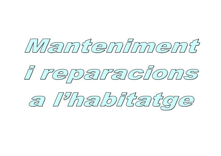 Manteniment i reparacions a l'habitatge La necessitat del manteniment                 Podem considerar el manteniment com ...