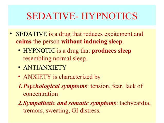 SEDATIVE- HYPNOTICS • SEDATIVE is a drug that reduces excitement and calms the person without inducing sleep. • HYPNOTIC i...