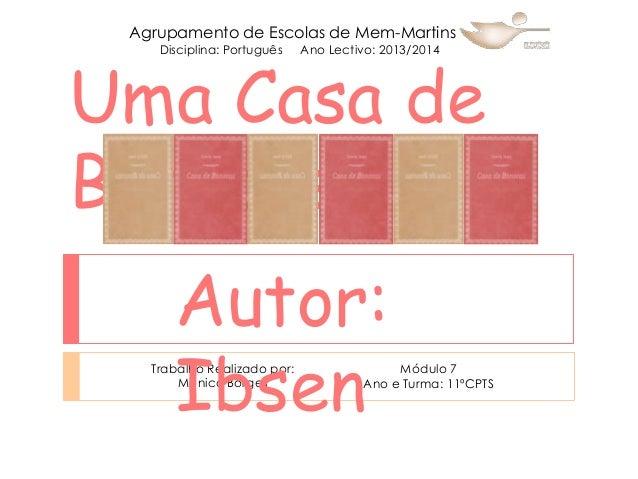 Agrupamento de Escolas de Mem-Martins Disciplina: Português  Ano Lectivo: 2013/2014  Uma Casa de Bonecas  Autor: Ibsen  Tr...