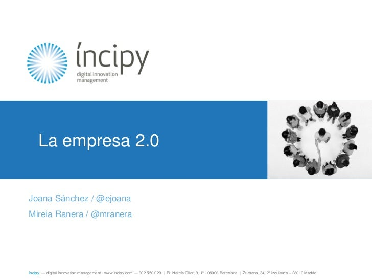 La empresa 2.0Joana Sánchez / @ejoanaMireia Ranera / @mraneraíncipy — digital innovation management - www.incipy.com — 902...