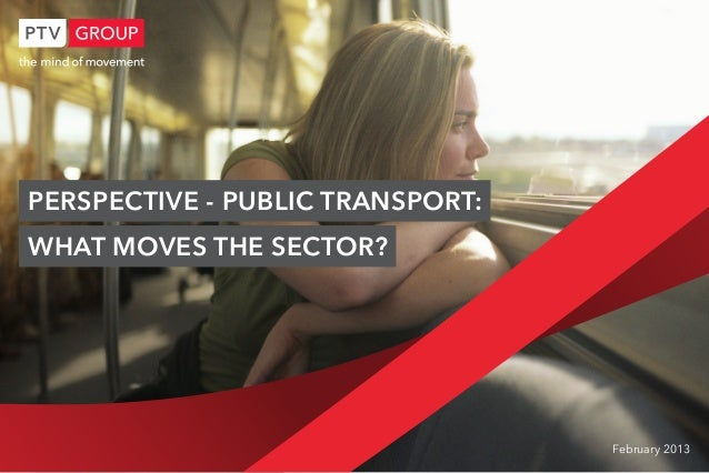 Perspective - Public Transport:    What moves the sector?                                      February 20131