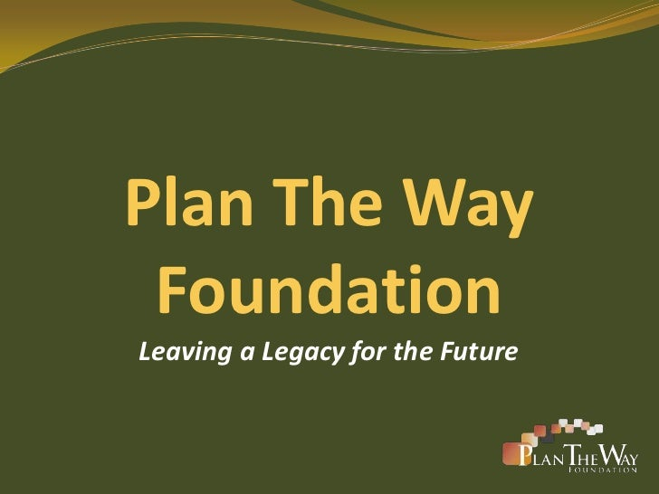 Plan The Way FoundationLeaving a Legacy for the Future