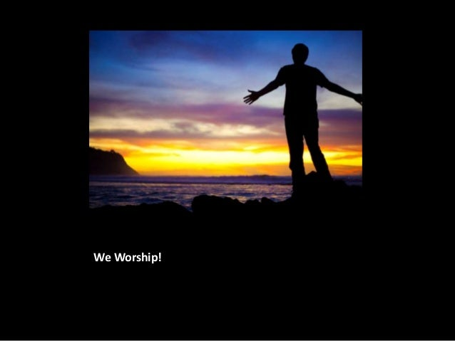 We Worship!