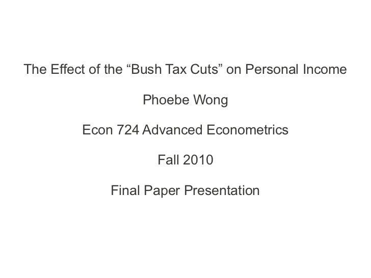 "The Effect of the ""Bush Tax Cuts"" on Personal Income                   Phoebe Wong         Econ 724 Advanced Econometrics ..."