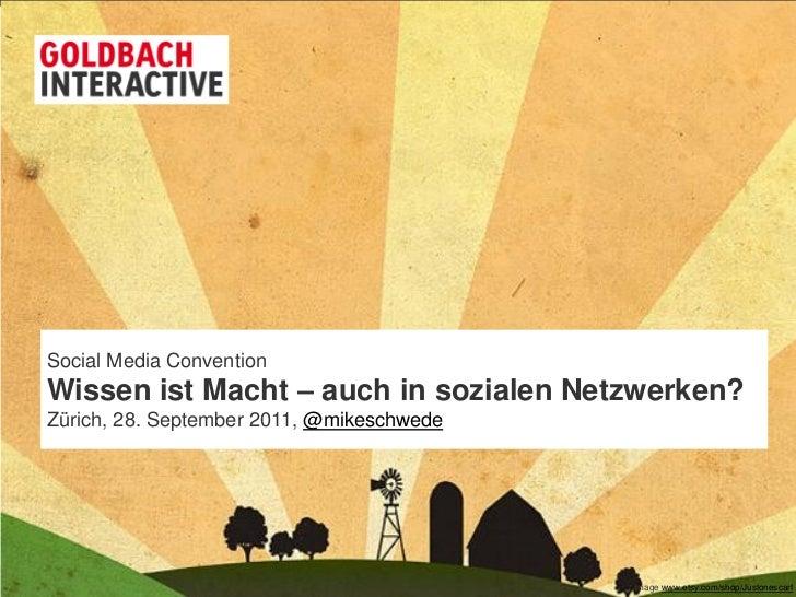 Social Media ConventionWissen ist Macht – auch in sozialen Netzwerken?Zürich, 28. September 2011, @mikeschwede            ...