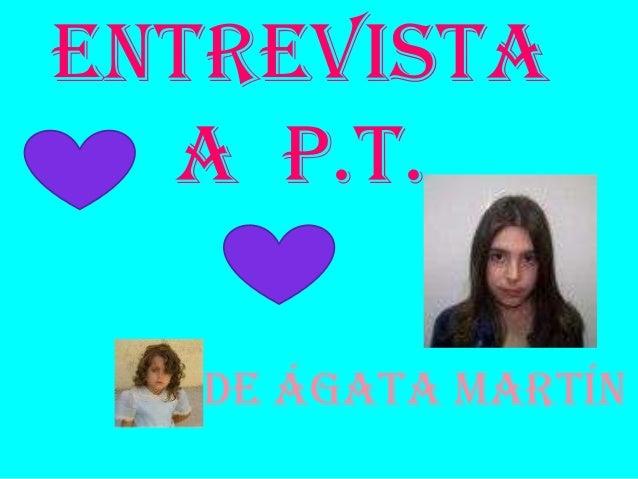 Entrevistaa P.T.De Ágata Martín