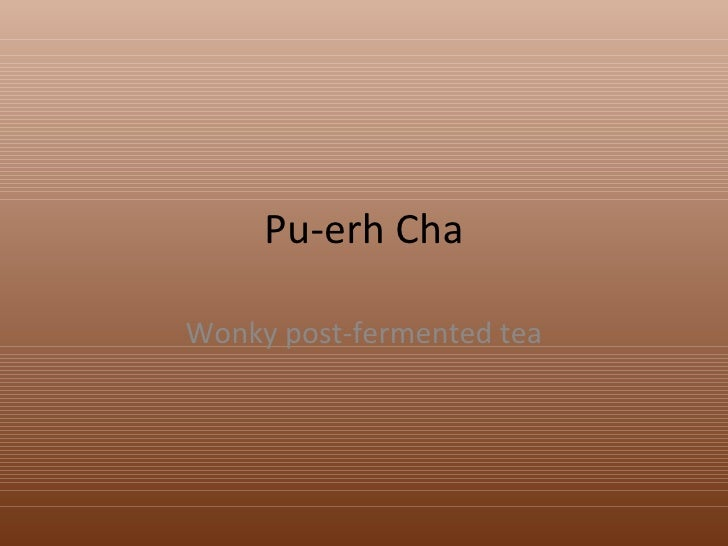 Pu-erh Cha Wonky post-fermented tea
