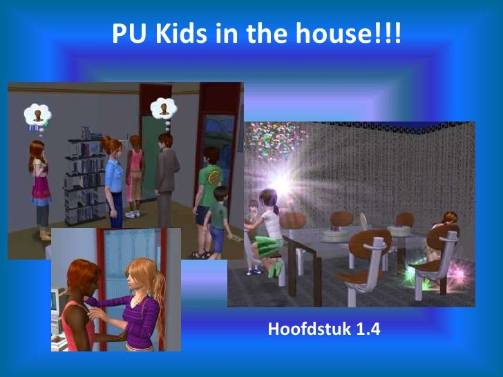 PU Kids in the house!!!<br />Hoofdstuk 1.4<br />
