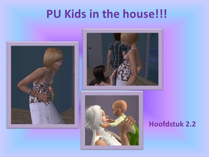 PU Kids in the house!!!<br />Hoofdstuk 2.2<br />