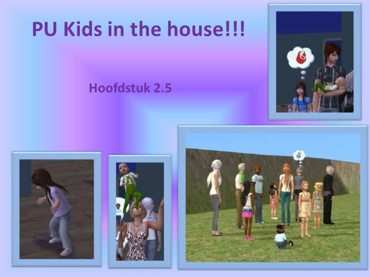 PU Kids in the house!!!<br />Hoofdstuk 2.5<br />