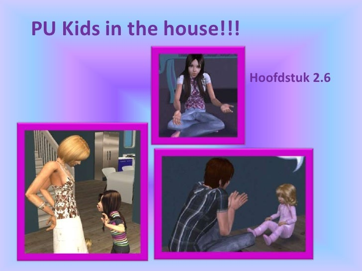PU Kids in the house!!!<br />Hoofdstuk 2.6<br />