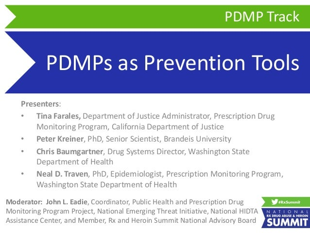 PDMPs as Prevention Tools Presenters: • Tina Farales, Department of Justice Administrator, Prescription Drug Monitoring Pr...