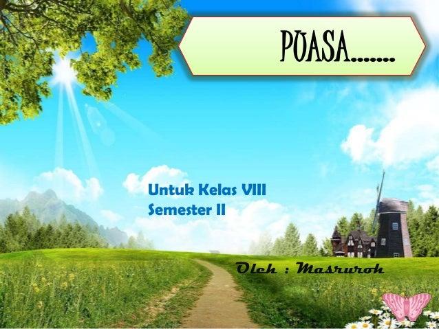 PUASA.......Untuk Kelas VIIISemester II           Oleh : Masruroh
