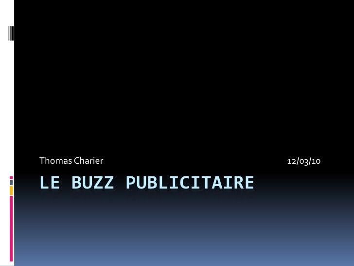Le BuzzPublicitaire<br />Thomas Charier12/03/10<br />