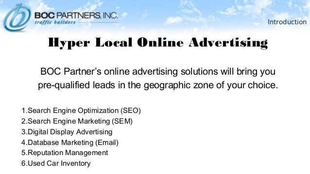 Introduction Hyper Local Online Advertising BOC Partner's online advertising solutions will bring you pre-qualified leads ...