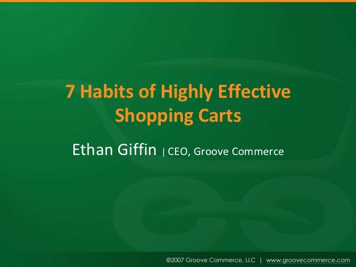 7 Habits of Highly Effective     Shopping CartsEthan Giffin | CEO, Groove Commerce