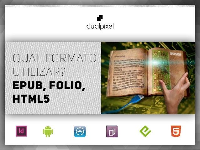 Qual formato utilizar? ePUB, Folio, HTML5