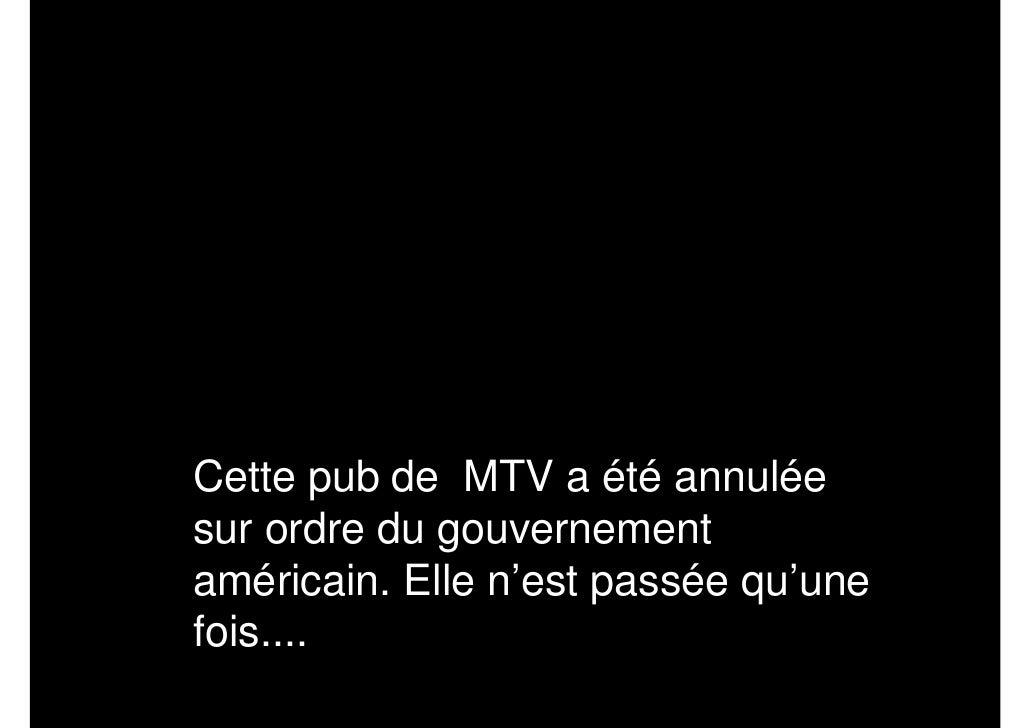 Cette pub de MTV a été annulée sur ordre du gouvernement américain. Elle n'est passée qu'une fois....