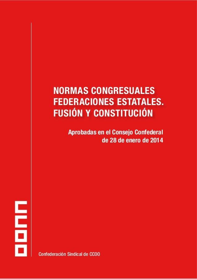 NORMAS CONGRESUALES FEDERACIONES ESTATALES. FUSIÓN Y CONSTITUCIÓN Aprobadas en el Consejo Confederal de 28 de enero de 201...