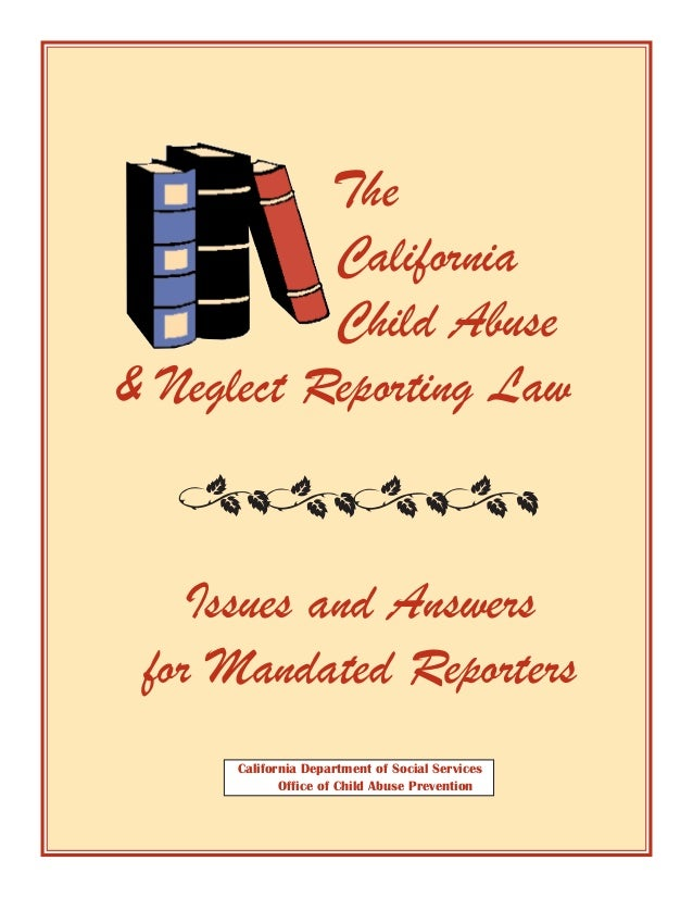 The           California           Child Abuse& Neglect Reporting Law    Issues and Answers for Mandated Reporters      Ca...