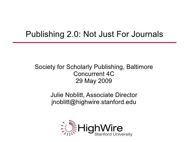 Publishing 2.0: Not Just For Journals Society for Scholarly Publishing, Baltimore Concurrent 4C 29 May 2009 Julie Noblitt,...