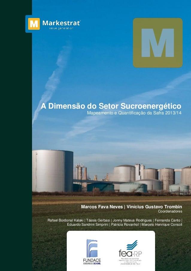 1 A Dimensão do Setor Sucroenergético Mapeamento e Quantificação da Safra 2013/14 Marcos Fava Neves | Vinícius Gustavo Tro...