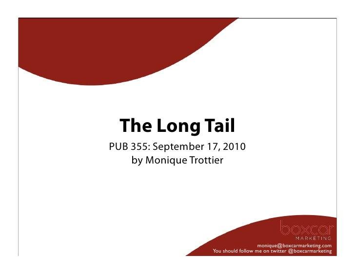 The Long Tail PUB 355: September 17, 2010     by Monique Trottier                                            monique@boxca...